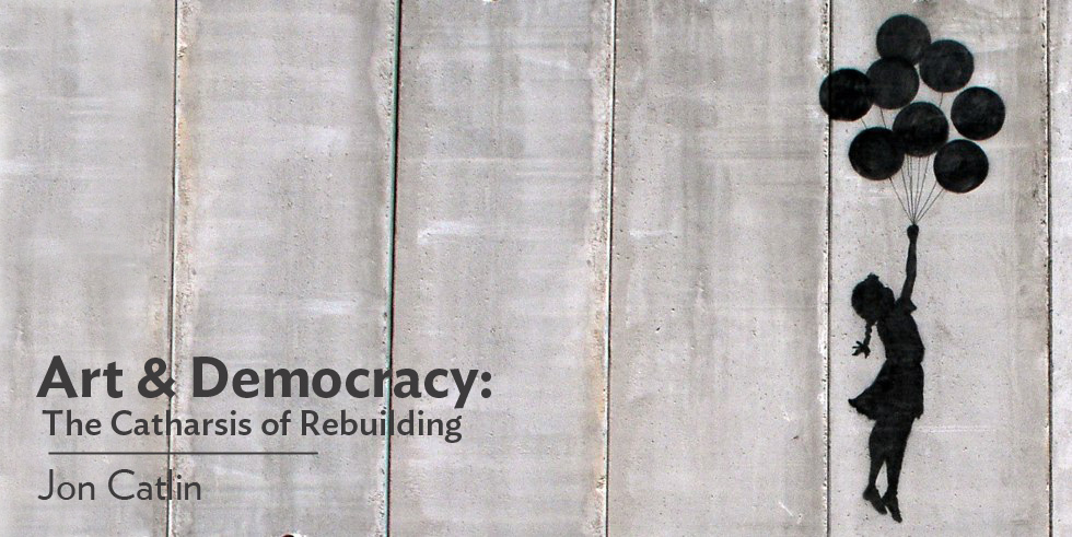 Art and Democracy: The Catharsis of Rebuilding, Credit: Bansky, 2005