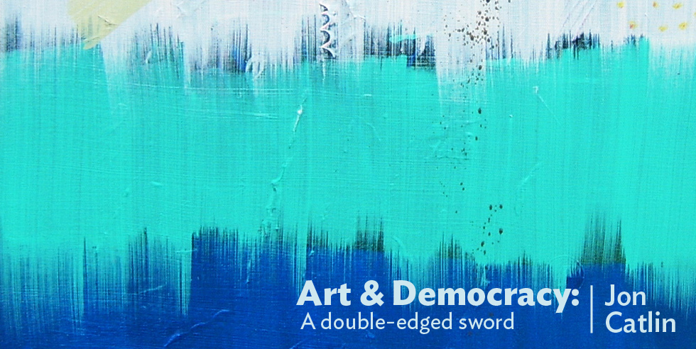 Art & Democracy: A double-edged sword. Image Credit: Zachary Brown